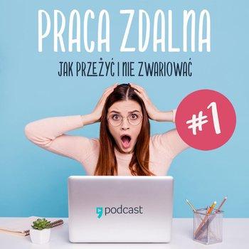#1 Praca zdalna - Praca zdalna. Jak przeżyć i nie zwariować - podcast-Goryszewska Kamila