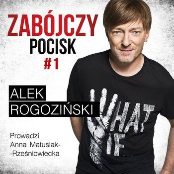 #1 Zabójczy Pocisk - Aleksander Rogoziński - Zabójczy Pocisk - podcast-Matusiak-Rześniowiecka Anna
