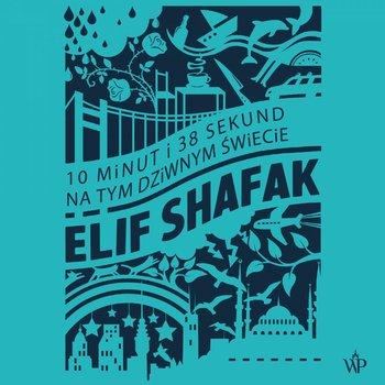 10 minut i 38 sekund na tym dziwnym świecie-Shafak Elif