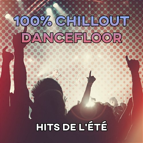 100 chillout dancefloor hits de l 39 t cool lectronique for 100 hits dance floor