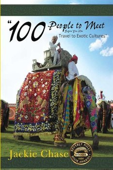 """""""100 People to Meet Before You Die"""" Travel to Exotic Cultures-Chase Jackie Lynn"""