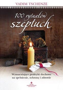 100 rytuałów szeptuch. Wzmacniające praktyki duchowe na spełnienie, ochronę i zdrowie-Tschenze Vadim