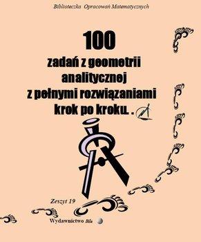 100 zadań z geometrii analitycznej z pełnymi rozwiązaniami krok po kroku-Regel Wiesława