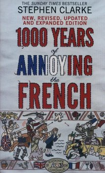 1000 Years of Annoying the French-Clarke Stephen