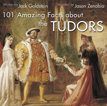 101 Amazing Facts about the Tudors - Goldstein Jack