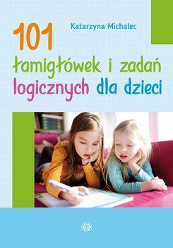 101 łamigłówek i zadań logicznych dla dzieci-Michalec Katarzyna
