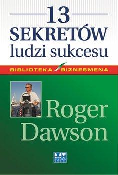 13 sekretów ludzi sukcesu-Dawson Roger