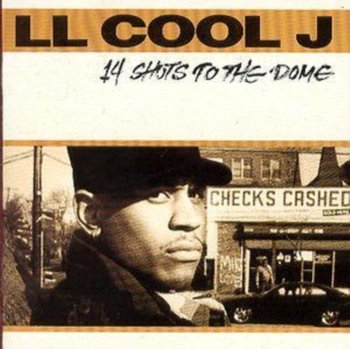 14 SHOTS TO THE DOME-LL Cool J