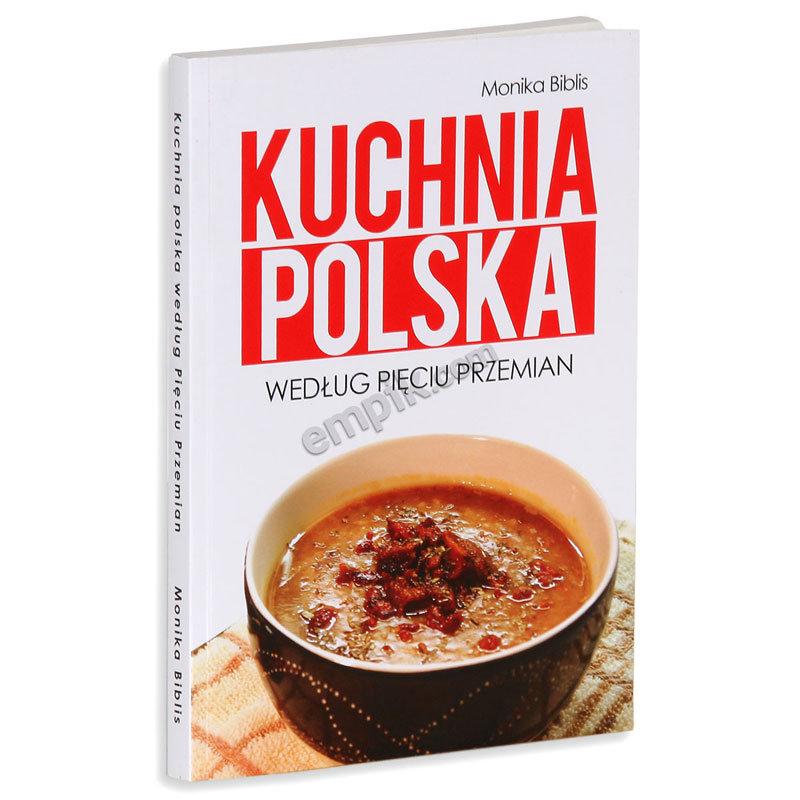 Kuchnia Polska Wedlug Pieciu Przemian Biblis Monika Ksiazka W Sklepie Empik Com