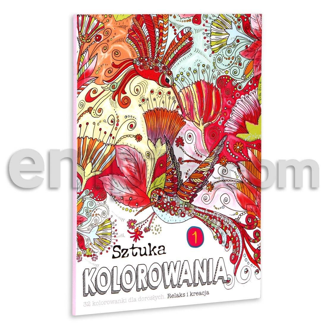 Sztuka Kolorowania 1 32 Kolorowanki Dla Doroslych Relaks I Kreacja Opracowanie Zbiorowe Ksiazka W Sklepie Empik Com