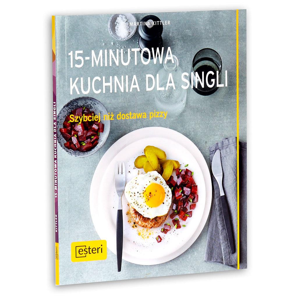 15 Minutowa Kuchnia Dla Singli Szybciej Niz Dostawa Pizzy Kittler Martina Ksiazka W Sklepie Empik Com