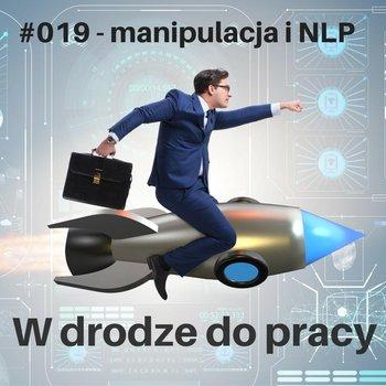 #19 język wpływu i manipulacji, czyli czarne słowa NLP - W drodze do pracy - podcast-Kądziołka Marcin