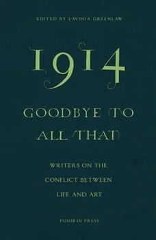 1914-Goodbye to All That-Greenlaw Lavinia, Baricco Alessandro, Smith Ali, Steger Ales, Jeanette Winterson, Shafak Elif, Bulawayo Noviolet, Toibin Colm, Guo Xiaolu, Mortier Erwin