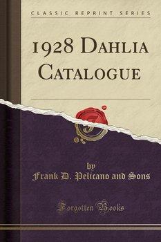 1928 Dahlia Catalogue (Classic Reprint)-Sons Frank D. Pelicano and