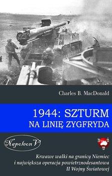 1944: Szturm na linię Zygfryda-MacDonald Charles B.