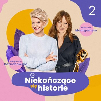 #2 Gosia Baczyńska - Niekończące się historie - podcast-Montgomery Katarzyna, Kożuchowska Małgorzata