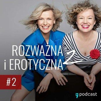 #2 Jak skończyć udawać orgazmy. I jak zacząć je mieć - Rozważna i erotyczna 2 - podcast-Mołek Magda, Keszka Joanna