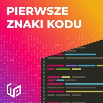 #2 Pierwsze znaki kodu  - Programowanie to wyzwanie - podcast-Marszałek Damian, Król Sławek