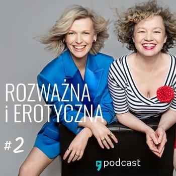 #2 Wszystko, co chciałybyście wiedzieć o orgazmach pochwowych i łechtaczkowych - Rozważna i erotyczna - podcast-Mołek Magda, Keszka Joanna