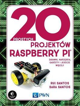 20 prostych projektów Raspberry Pi. Zabawki, narzędzia, gadżety i inne rzeczy!-Santos Rui, Santos Sara
