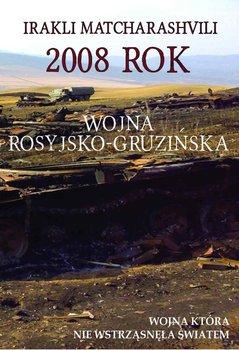 2008 rok. Wojna rosyjsko-gruzińska. Wojna która nie wstrząsnęła światem-Matcharashvili Irakli