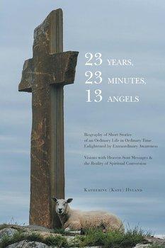 23 Years, 23 Minutes, 13 Angels-Hyland Katherine