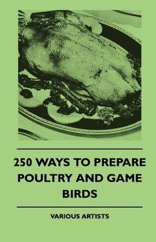 250 Ways to Prepare Poultry and Game Birds-Authors Various