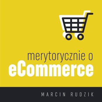 #29 Jak sprzedawać B2B dzięki e-commerce? - Artur Piekarczyk, Prezes Zarządu w ONE - Merytorycznie o eCommerce - podcast-Rudzik Marcin