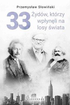 33 Żydów, którzy zmienili losy świata-Słowiński Przemysław