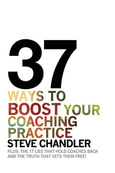 37 Ways to BOOST Your Coaching Practice-Chandler Steve
