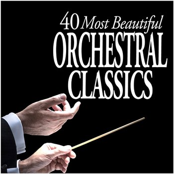 40 Most Beautiful Orchestral Classics - Various Artists