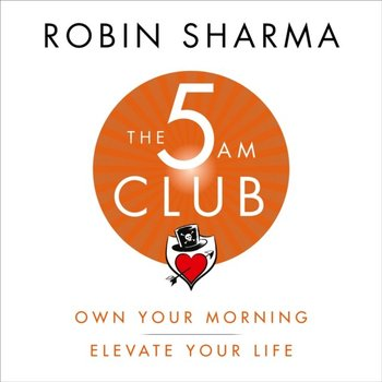 5 AM Club: Own Your Morning. Elevate Your Life-Sharma Robin