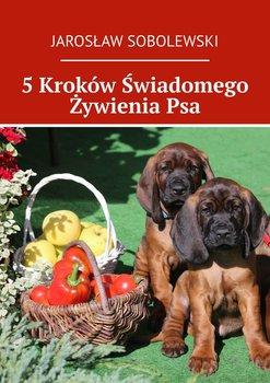 5 Kroków Świadomego Żywienia Psa-Sobolewski Jarosław