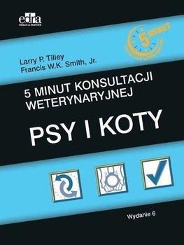 5 minut konsultacji weterynaryjnej. Psy i koty-Tilley Larry P., Smith F.W.K.