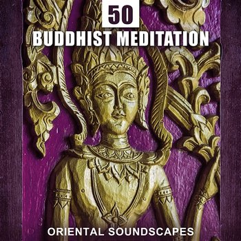 50 Buddhist Meditation – Oriental Soundscapes for Om Chanting, Healing  Chinese Flute, Tibetan Bowls, Asian Nature Sounds (Album mp3)
