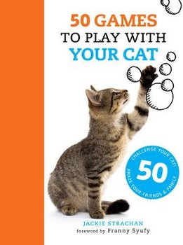 50 Games to Play with Your Cat-Strachan Jackie