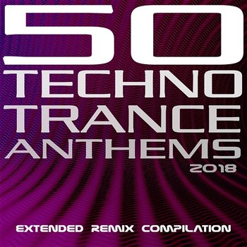 50 Techno Trance Anthems 2018 Extended Remix Compilation-Various Artists