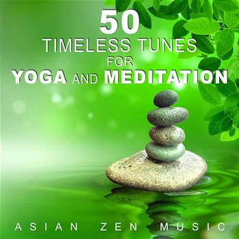 50 Timeless Tunes for Yoga and Meditation: Asian Zen Instrumental Music,  Classical Indian Flute Songs for Reiki, Energy Work, Balancing, Creative