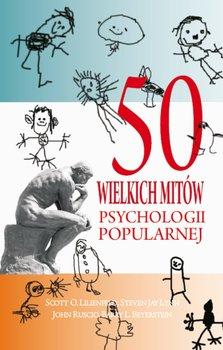 50 wielkich mitów psychologii popularnej-Lilienfeld Scott O., Lynn Steven Jay, Ruscio John, Beyerstein Barry L.