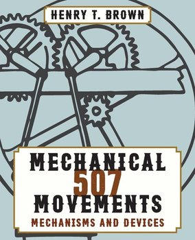 507 Mechanical Movements - Brown Henry T.