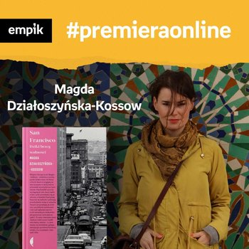 #55 Magda Działoszyńska-Kossow - Empik #premieraonline - podcast-Działoszyńska-Kossow Magda, Wawrzkowicz-Nasternak Weronika