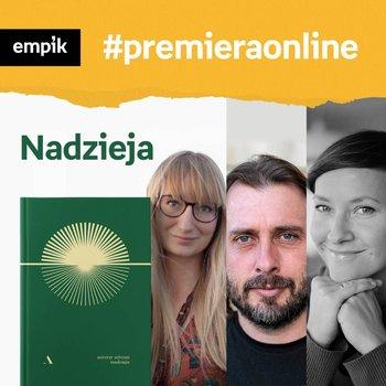 #58 Nadzieja. Pisarze niosą pomoc w czasach pandemii - Empik #premieraonline - podcast-Rejmer Małgorzata, Wiśniewska Ilona, Wajrak Adam