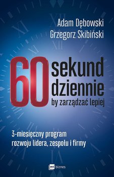 60 sekund dziennie, by zarządzać lepiej. 3-miesięczny program rozwoju lidera, zespołu i firmy                      (ebook)