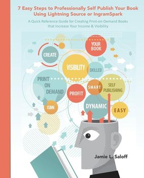 7 Easy Steps to Professionally Self-Publish Your Book Using Lightning Source or Ingramspark-Saloff Jamie L.