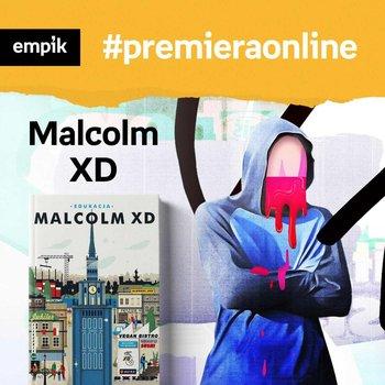 #72 Malcolm XD - Empik #premieraonline - podcast-Malcolm XD, Czajka-Kominiarczuk Katarzyna