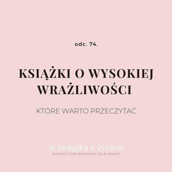 #74 Książki o wysokiej wrażliwości, które warto przeczytać. - Autentyczne rozmowy (dla) kobiet - podcast-Piekarska Agnieszka