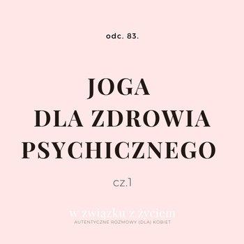 #83 JOGA dla zdrowia psychicznego. CZ. 1. - W związku z życiem - Autentyczne rozmowy (dla) kobiet - podcast-Piekarska Agnieszka