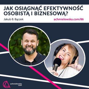 #86 Jak osiągnąć efektywność osobistą i biznesową – Jakub B. Bączek - Firma on-line - podcast-Chmielewska Agata