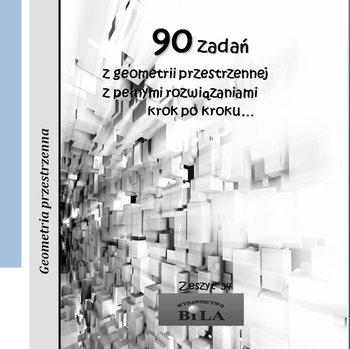 90 zadań z geometrii przestrzennej z pełnymi rozwiązaniami krok po kroku...-Regel Wiesława