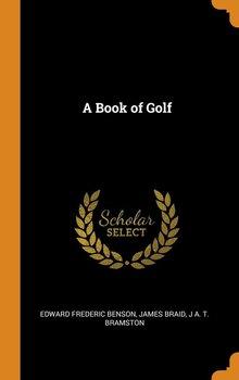 A Book of Golf-Benson Edward Frederic